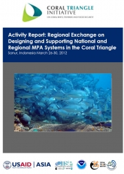Activity Report: 3rd CTI Regional Exchange on Designing and Supporting National and Regional MPA Systems in the Coral Triangle March 26-30, 2012 (Full Report)