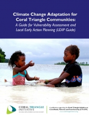 Guidebook:  Climate Change Adaptation for Coral Triangle Communities: A Guide for Vulnerability Assessment and Local Early Action Planning (LEAP)